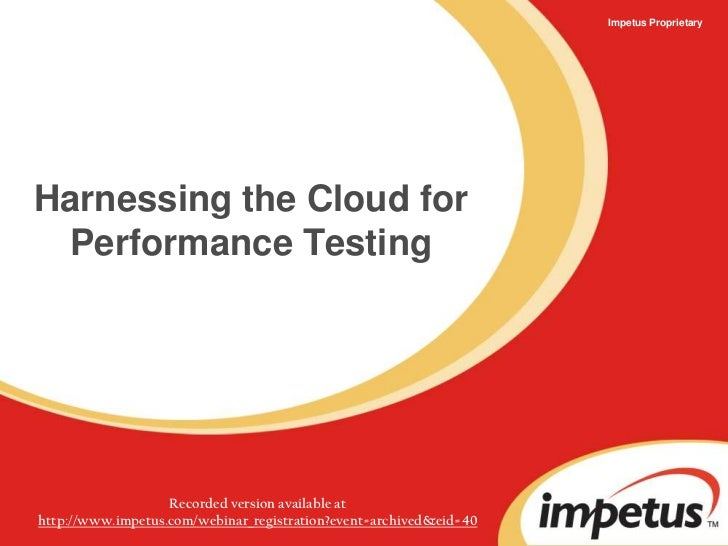 Impetus Proprietary<br />Harnessing the Cloud forPerformance Testing<br />Recorded version available at <br />http://www.i...