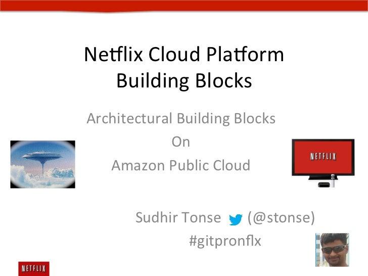 Ne#lix Cloud Pla#orm   Building Blocks Architectural Building Blocks              On     Amazon Publ...