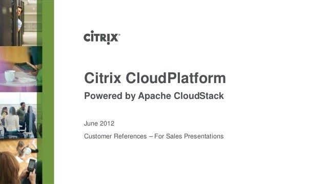 Citrix CloudPlatformPowered by Apache CloudStackJune 2012Customer References – For Sales Presentations