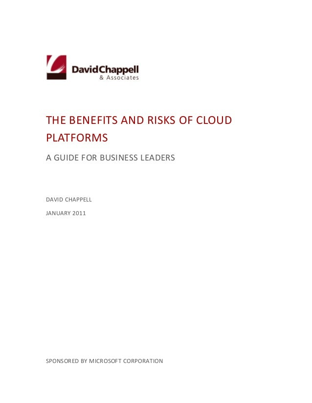 THE BENEFITS AND RISKS OF CLOUDPLATFORMSA GUIDE FOR BUSINESS LEADERSDAVID CHAPPELLJANUARY 2011SPONSORED BY MICROSOFT CORPO...