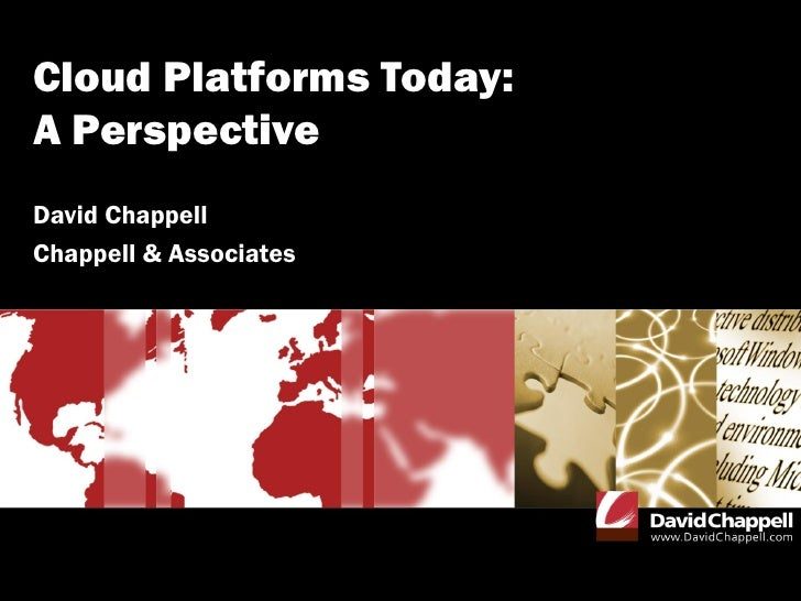 Cloud Platforms Today: A Perspective David Chappell Chappell & Associates