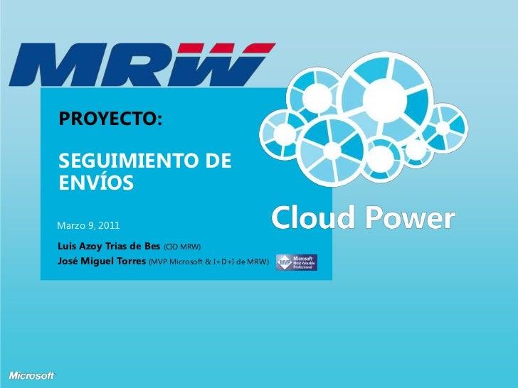 Proyecto:Seguimiento de Envíos<br />Marzo 9, 2011<br />Luis Azoy Trias de Bes (CIO MRW)<br />José Miguel Torres(MVP Micros...