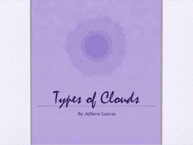Types of Clouds By: Adilene Cuevas