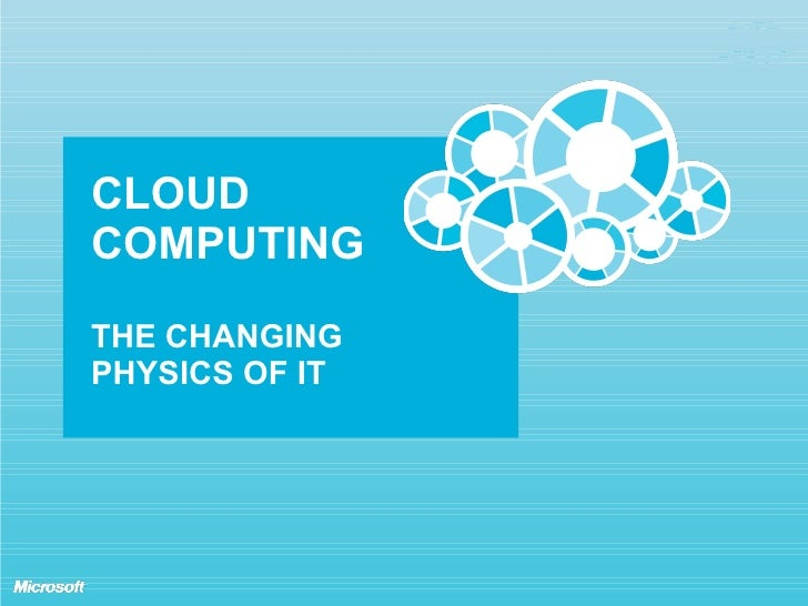 CLOUD COMPUTING THE CHANGING PHYSICS OF IT