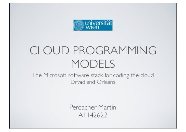 CLOUD PROGRAMMING     MODELSThe Microsoft software stack for coding the cloud               Dryad and Orleans             ...