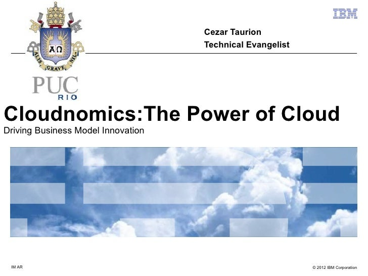 Cezar Taurion                                    Technical EvangelistCloudnomics:The Power of CloudDriving Business Model ...