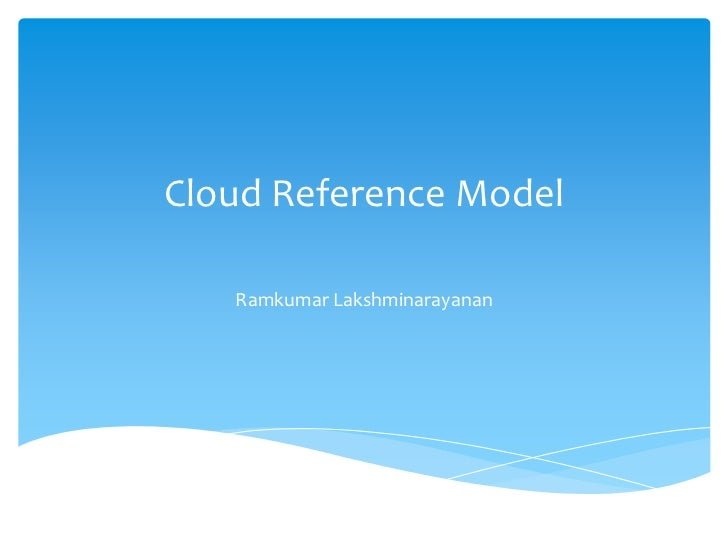 Cloud Reference Model   Ramkumar Lakshminarayanan