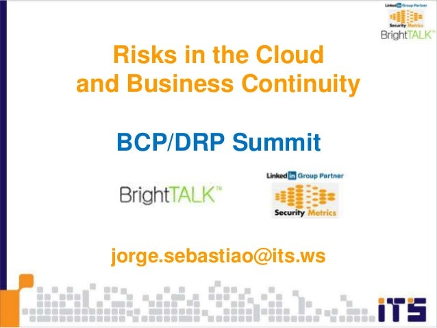 Risks in the Cloud and Business Continuity BCP/DRP Summit jorge.sebastiao@its.ws