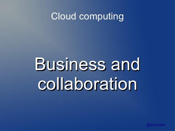 Cloud computingBusiness andcollaboration                    @lorievela
