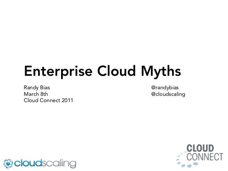 Enterprise Cloud MythsRandy Bias           @randybiasMarch 8th            @cloudscalingCloud Connect 2011