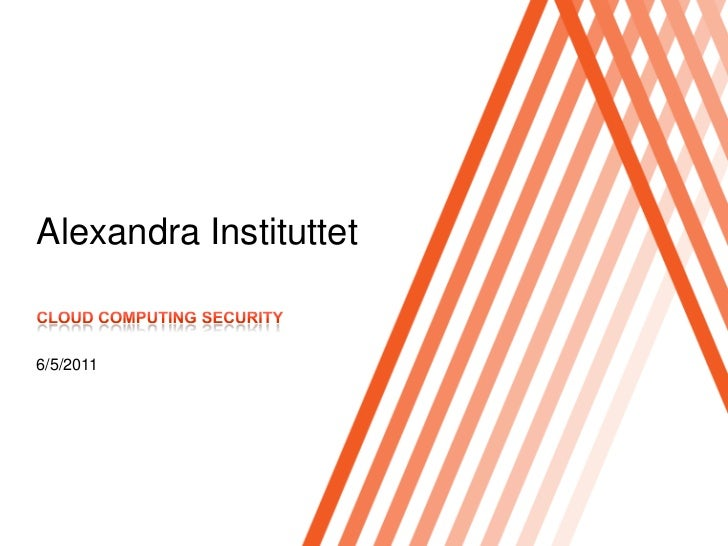Alexandra Instituttet<br />Cloud computing Security<br />6/5/2011<br />