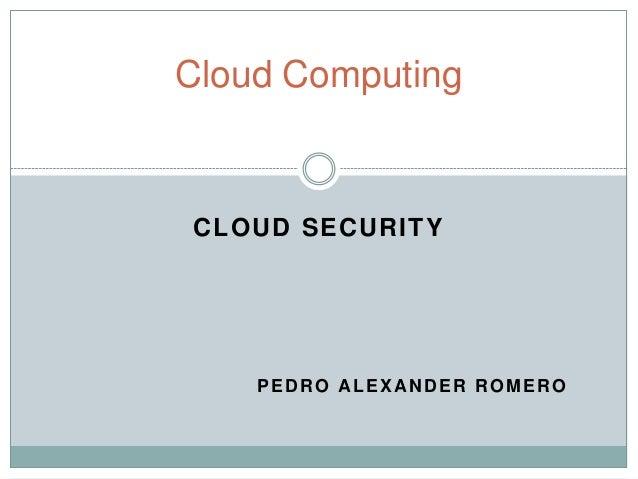 Cloud ComputingCLOUD SECURITY    PEDRO ALEXANDER ROMERO