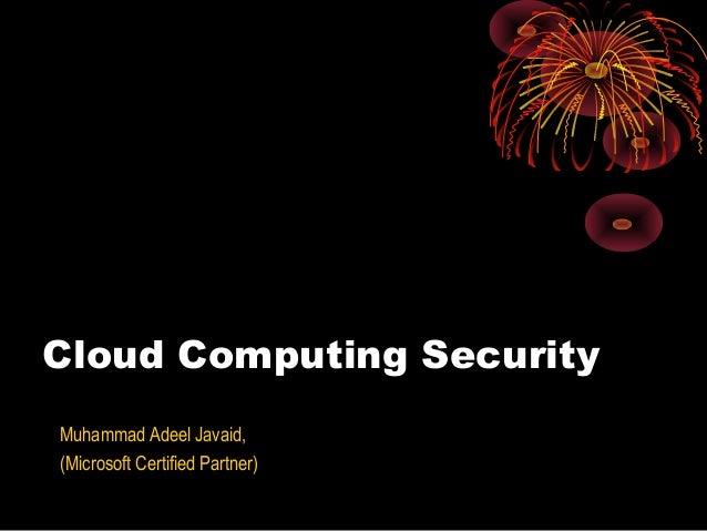 Cloud Computing Security Muhammad Adeel Javaid, (Microsoft Certified Partner)