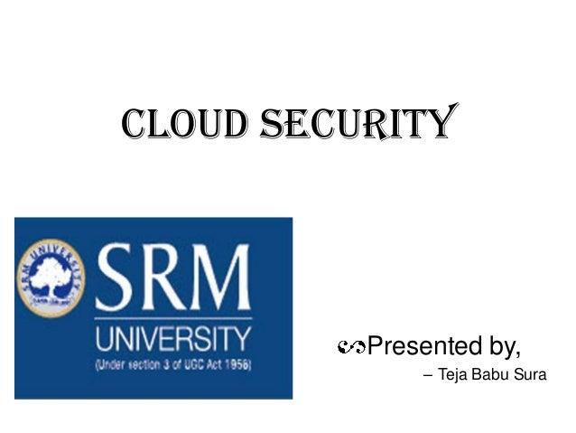 Cloud security  Presented by, – Teja Babu Sura