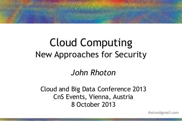 24/01/2013 1John Rhoton – 2013 Cloud Computing New Approaches for Security John Rhoton Cloud and Big Data Conference 2013 ...