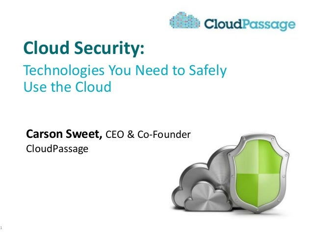 Cloud Security: Technologies You Need to Safely Use the Cloud 1 Carson Sweet, CEO & Co-Founder CloudPassage