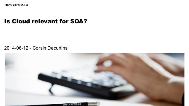 Is Cloud relevant for SOA? 2014-06-12 - Corsin Decurtins
