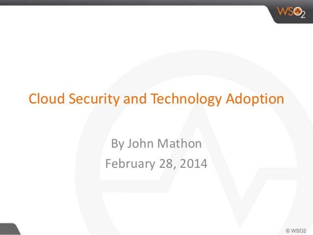 Cloud Security and Technology Adoption By John Mathon February 28, 2014