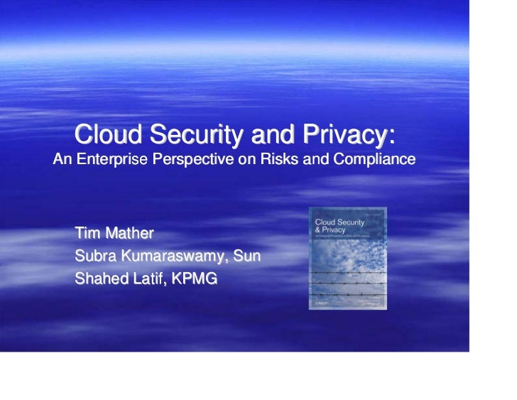 Cloud Security and Privacy: An Enterprise Perspective on Risks and Compliance      Tim Mather   Subra Kumaraswamy, Sun   S...