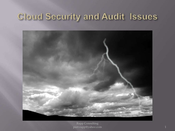 Cloud Security and Audit  Issues<br />1<br />Rapp Consulting   peet.rapp@yahoo.com<br />