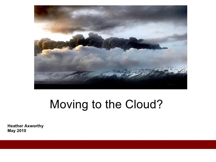 Heather Axworthy May 2010 Moving to the Cloud?