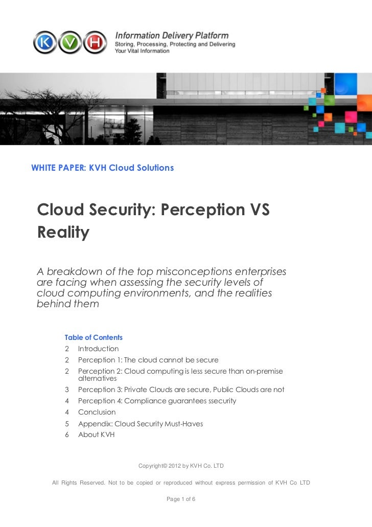 WHITE PAPER: KVH Cloud Solutions Cloud Security: Perception VS Reality A breakdown of the top misconceptions enterprises a...