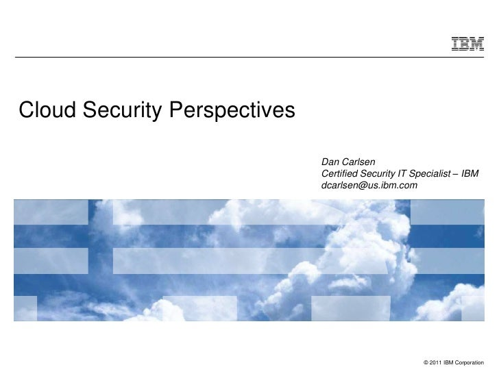 Cloud Security Perspectives                              Dan Carlsen                              Certified Security IT Sp...