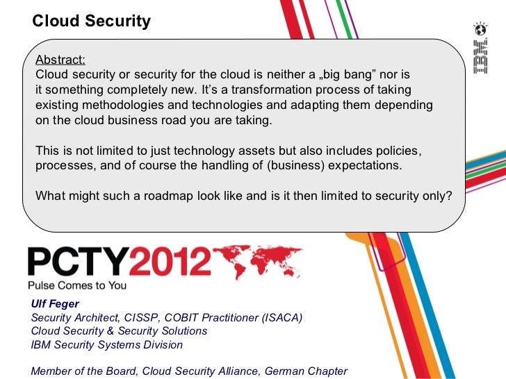 "Cloud Security Abstract: Cloud security or security for the cloud is neither a ""big bang"" nor is it something completely n..."