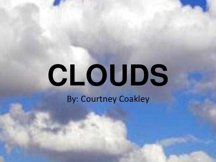 CLOUDSBy: Courtney Coakley