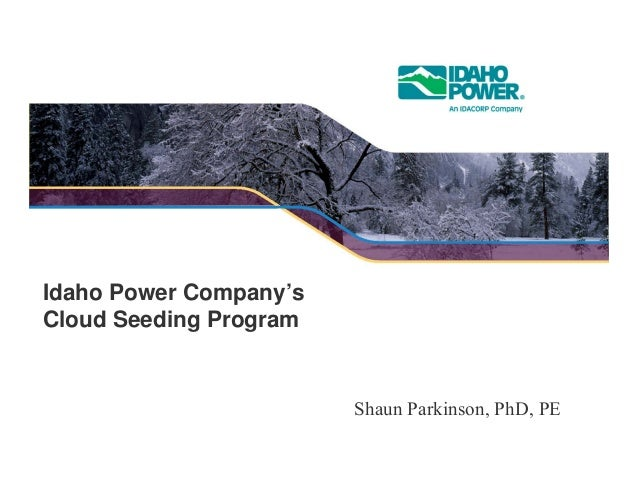 Idaho Power Company's Cloud Seeding Program Shaun Parkinson, PhD, PE