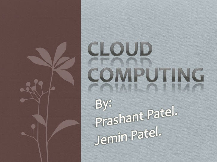 Cloud computing<br />By:<br />Prashant Patel.<br />Jemin Patel.<br />
