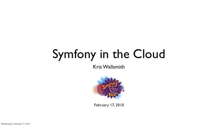 Symfony in the Cloud                                       Kris Wallsmith                                           Februa...