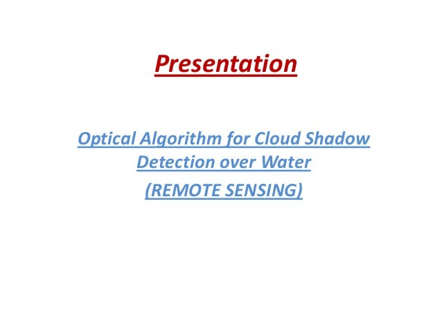 PresentationOptical Algorithm for Cloud ShadowDetection over Water(REMOTE SENSING)