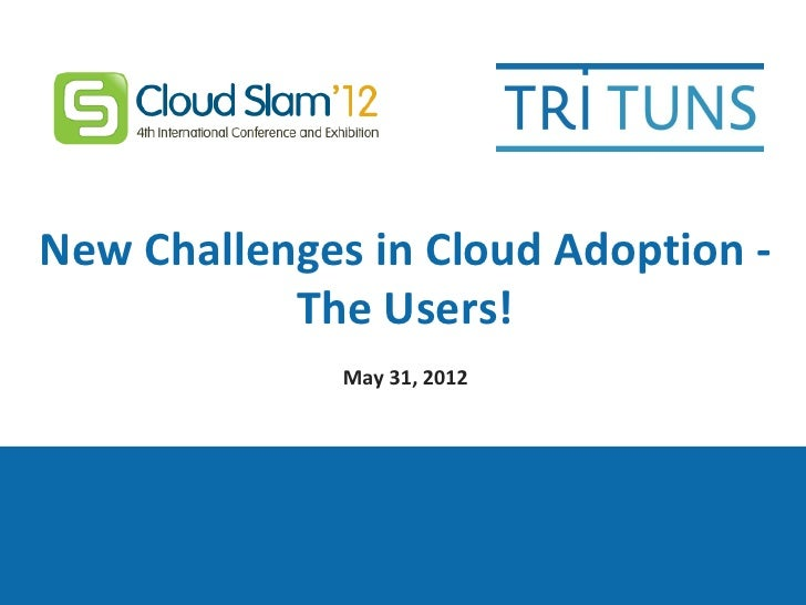 New Challenges in Cloud Adoption -           The Users!              May 31, 2012