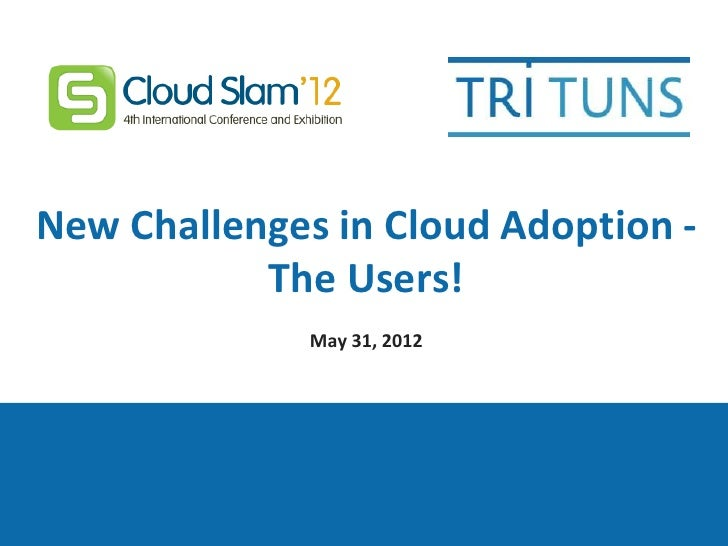 New Challenges in Cloud Adoption - The Users!