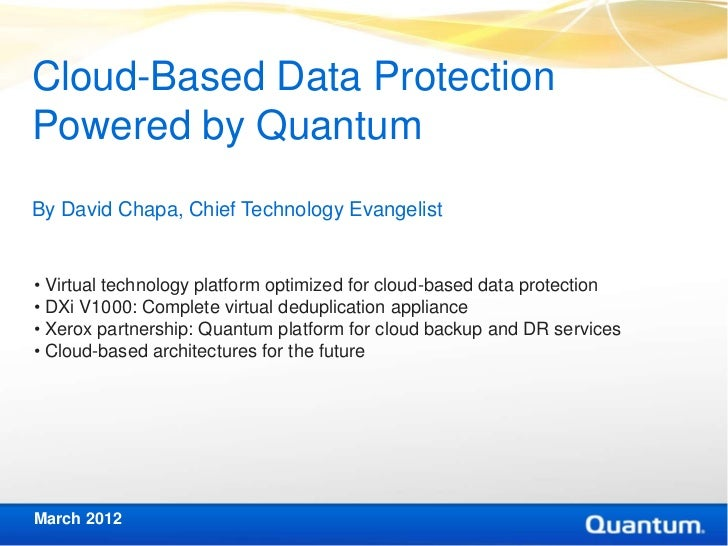 Cloud-Based Data ProtectionPowered by QuantumBy David Chapa, Chief Technology Evangelist• Virtual technology platform opti...