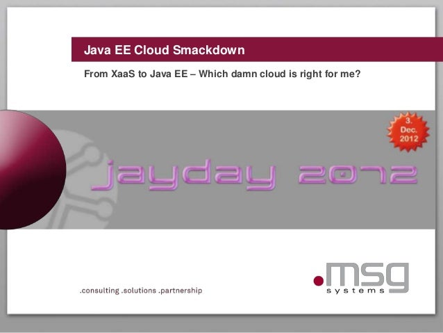 Java EE Cloud SmackdownFrom XaaS to Java EE – Which damn cloud is right for me?