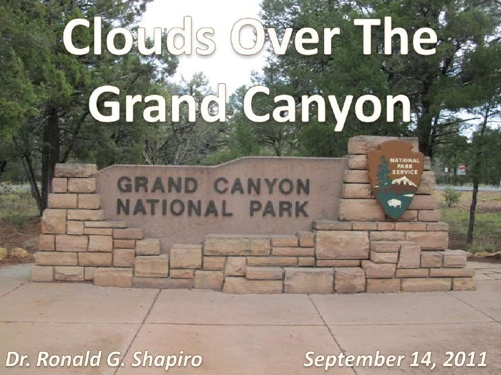 Clouds Over The<br />Grand Canyon<br />September 14, 2011<br />Dr. Ronald G. Shapiro<br />