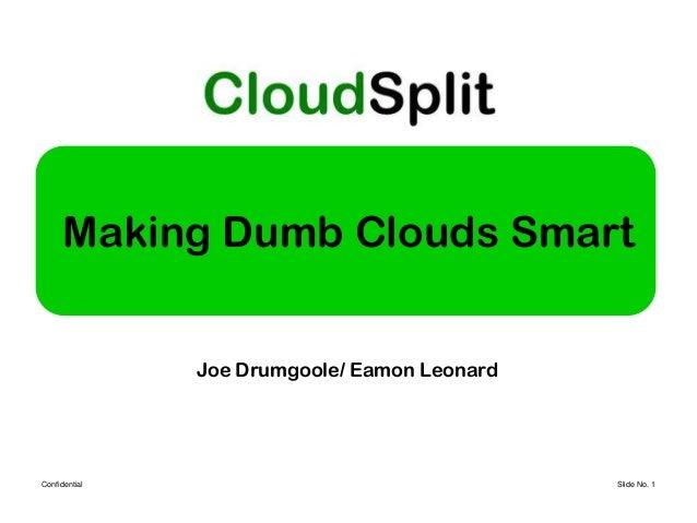 Making Dumb Clouds Smart               Joe Drumgoole/ Eamon LeonardConfidential                                  Slide No. 1