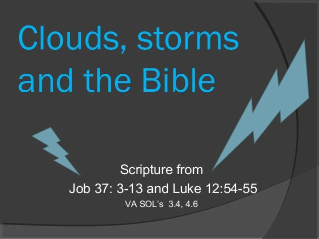 Clouds, storms and the Bible Scripture from Job 37: 3-13 and Luke 12:54-55 VA SOL's 3.4, 4.6