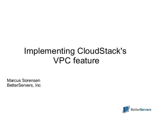 Implementing CloudStacks               VPC featureMarcus SorensenBetterServers, Inc