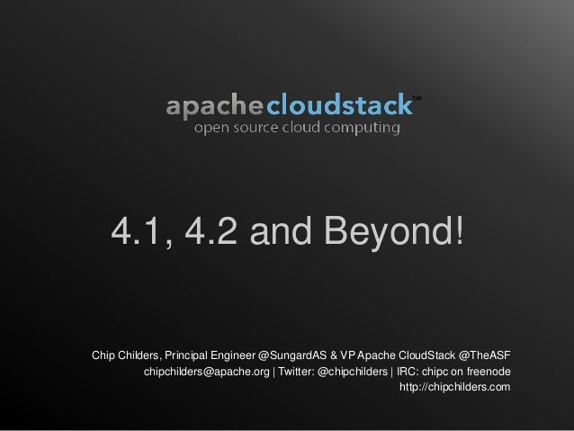 4.1, 4.2 and Beyond!Chip Childers, Principal Engineer @SungardAS & VP Apache CloudStack @TheASF          chipchilders@apac...