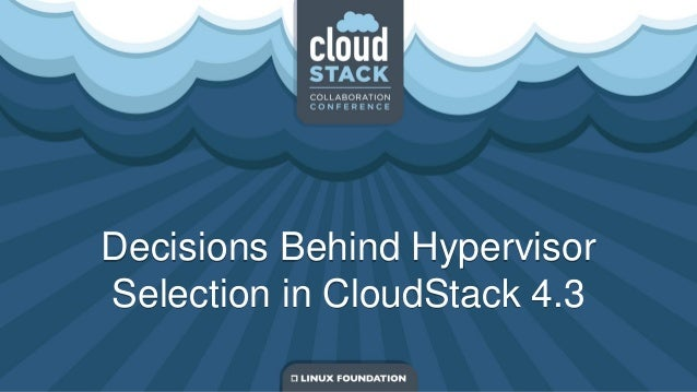 Decisions behind hypervisor selection in CloudStack 4.3