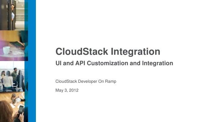 CloudStack IntegrationUI and API Customization and IntegrationCloudStack Developer On RampMay 3, 2012