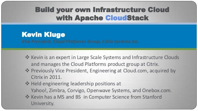 Build your own Infrastructure Cloud            with Apache CloudStackKevin KlugeVice President, Cloud Platforms Group, Cit...