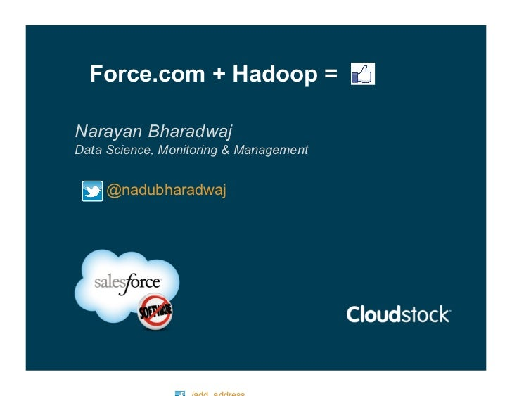 Force.com + Hadoop =Narayan BharadwajData Science, Monitoring & Management    @nadubharadwaj