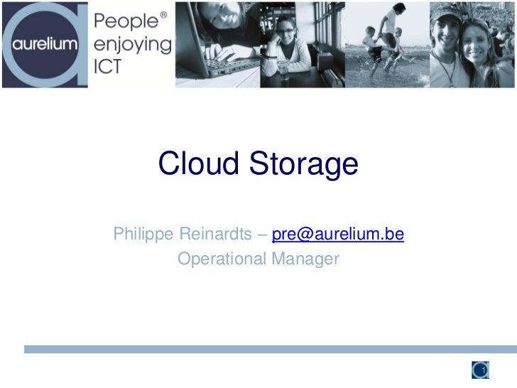 Cloud StoragePhilippe Reinardts – pre@aurelium.be         Operational Manager                                       1
