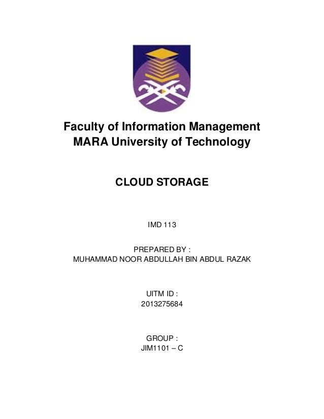 Faculty of Information Management MARA University of Technology CLOUD STORAGE IMD 113 PREPARED BY : MUHAMMAD NOOR ABDULLAH...