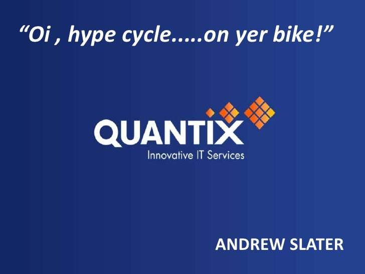 """""""Oi , hype cycle.....on yer bike!""""<br />     ANDREW SLATER<br />"""