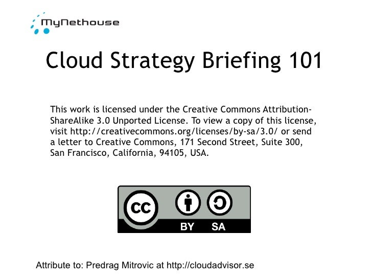 Cloud Strategy Briefing 101 This work is licensed under the Creative Commons Attribution-ShareAlike 3.0 Unported License. ...